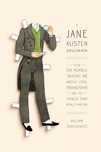 Deresiewicz William - A Jane Austen Education: How Six Novels Taught Me About Love, Friendship, and the Things That Really Matter скачать бесплатно
