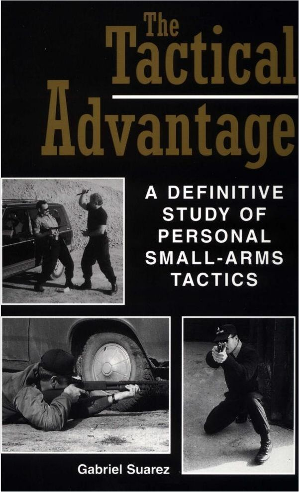 Suarez Gabriel - The Tactical Advantage: A Definitive Study Of Personal Small-Arms Tactics скачать бесплатно