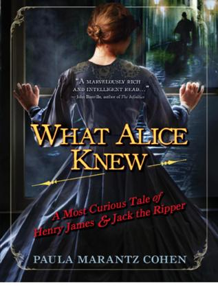 Cohen Paula - What Alice Knew: A Most Curious Tale of Henry James and Jack the Ripper скачать бесплатно