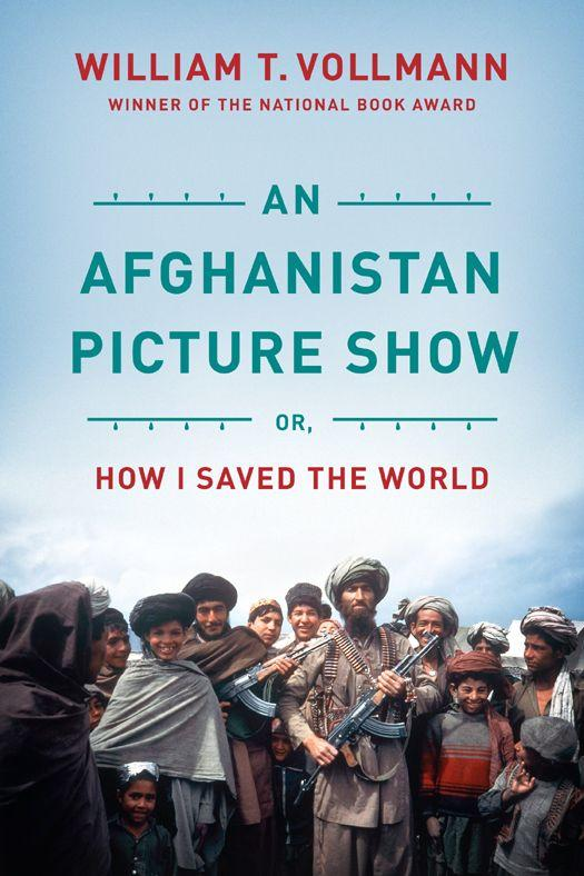 Vollmann William - An Afghanistan Picture Show: Or, How I Saved the World скачать бесплатно