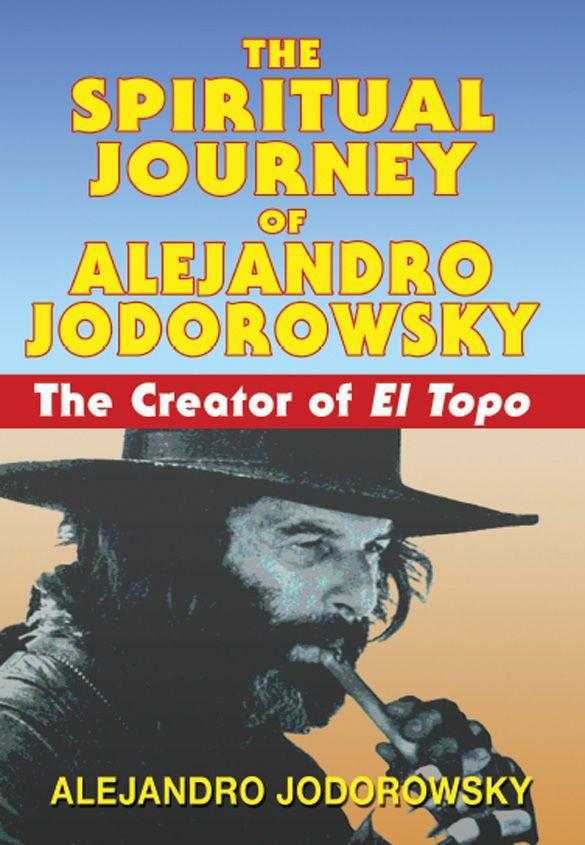 Jodorowsky Alejandro - The Spiritual Journey of Alejandro Jodorowsky: The Creator of El Topo скачать бесплатно