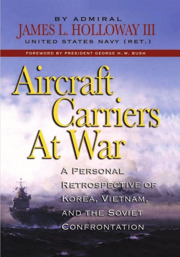 Holloway III James - Aircraft Carriers at War: A Personal Retrospective of Korea, Vietnam, and the Soviet Confrontation скачать бесплатно