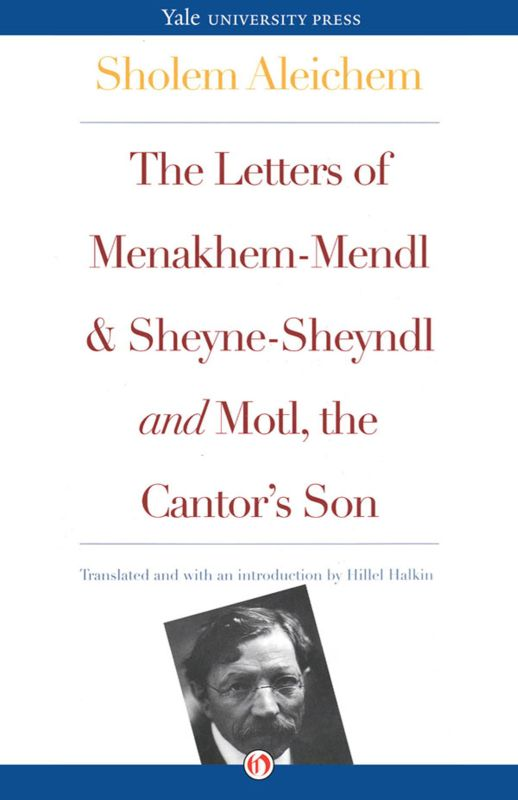 Aleichem Sholem - The Letters of Menakhem-Mendl and Sheyne-Sheyndl and Motl, the Cantors Son скачать бесплатно