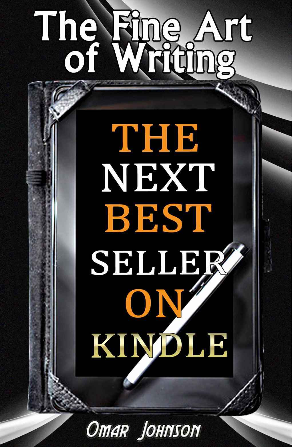 Johnson Omar - The Fine Art of Writing the Next Best Seller on Kindle скачать бесплатно
