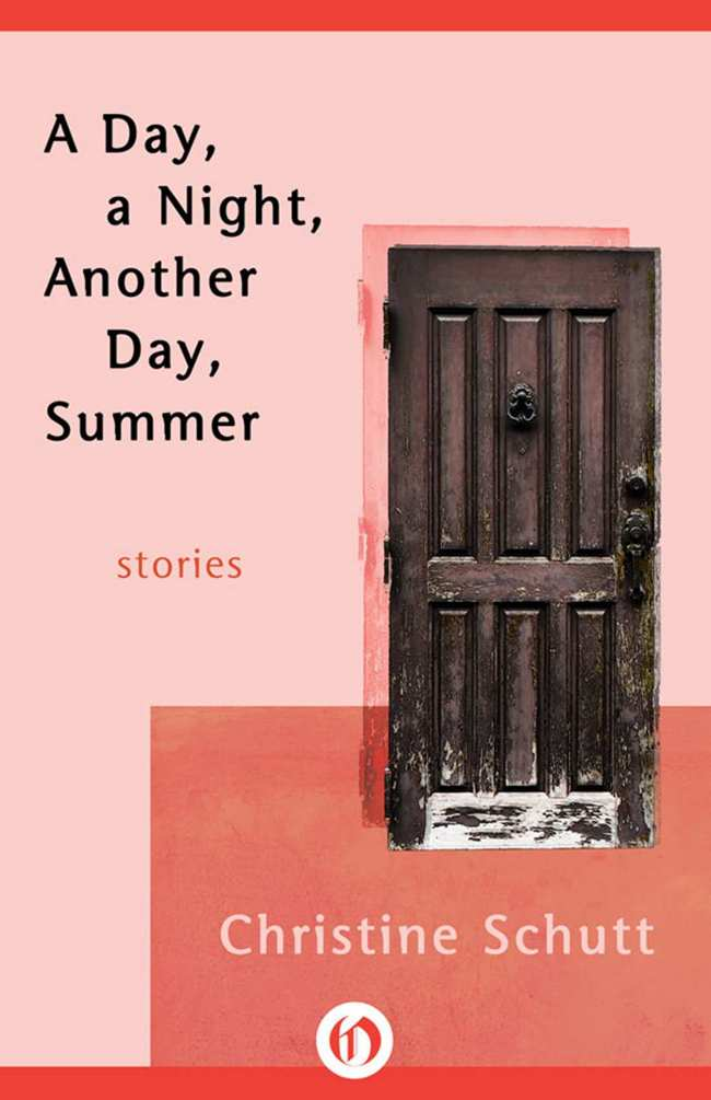Schutt Christine - A Day, a Night, Another Day, Summer: Stories скачать бесплатно