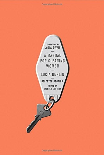 Berlin Lucia - A Manual for Cleaning Women: Selected Stories скачать бесплатно
