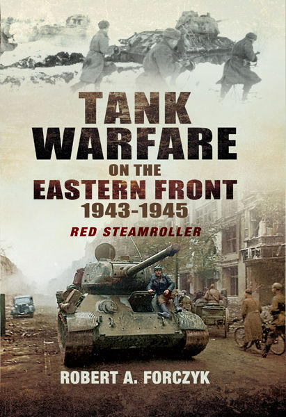 Forczyk Robert - Tank Warfare on the Eastern Front 1943-1945: Red Steamroller скачать бесплатно